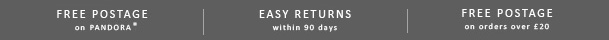 Free Postage On All Pandora | Easy Returns Within 90 Days | Free Postage On All Orders Over £20