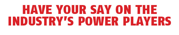 Have your say on the industry's power players