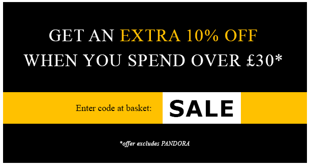 Get an extra 10% off when you spend over £30* Enter code at Basket: SALE  - offer excludes PANDORA