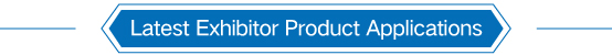 Latest Exhibitor Product Applications